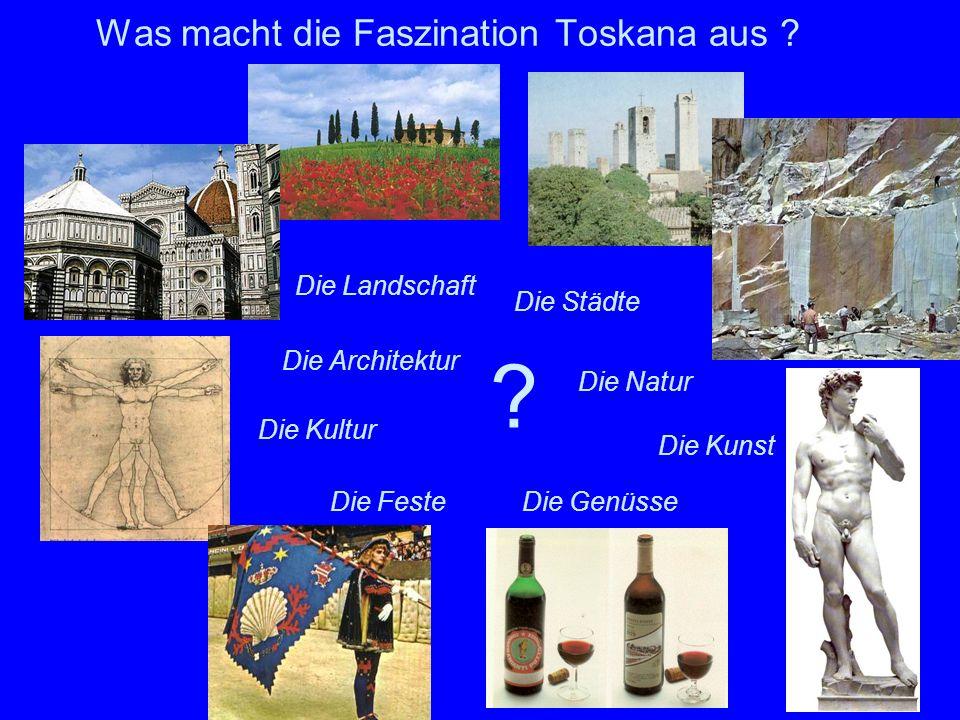 2 Was macht die Faszination Toskana aus ? Die Architektur Die Landschaft Die Städte Die Natur Die GenüsseDie Feste Die Kultur ? Die Kunst