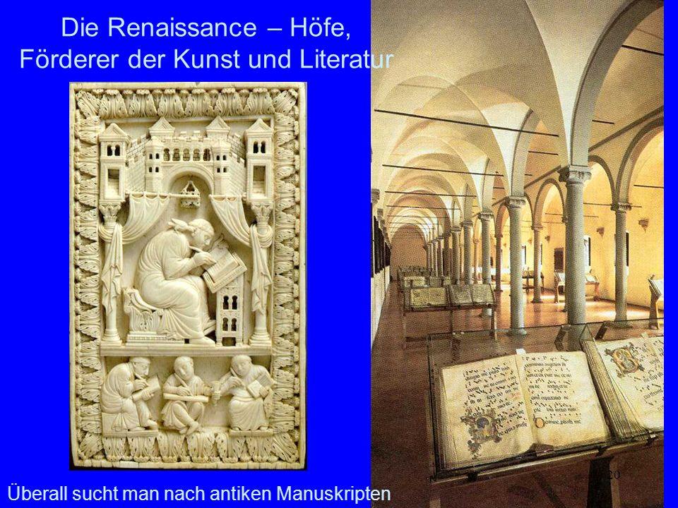 20 Die Renaissance – Höfe, Förderer der Kunst und Literatur Überall sucht man nach antiken Manuskripten