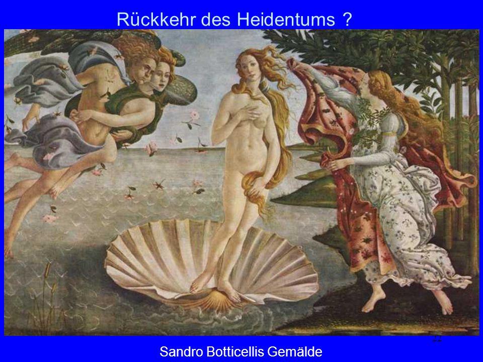 22 Rückkehr des Heidentums ? Sandro Botticellis Gemälde
