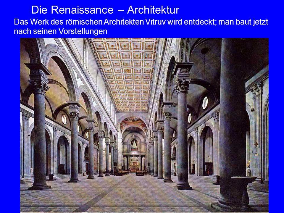 26 Die Renaissance – Architektur Das Werk des römischen Architekten Vitruv wird entdeckt; man baut jetzt nach seinen Vorstellungen