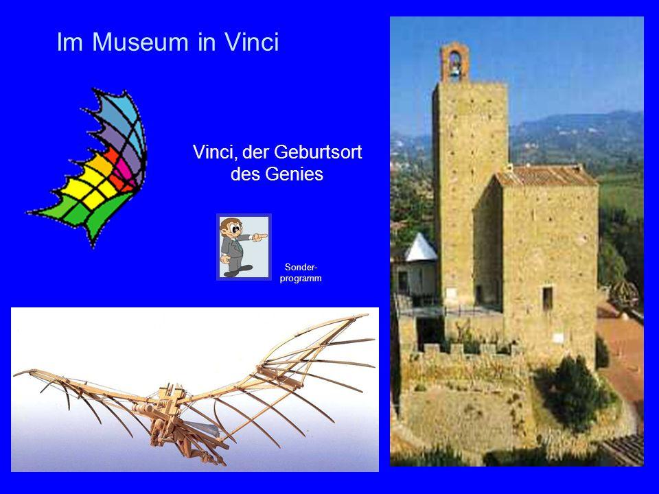 33 Im Museum in Vinci Vinci, der Geburtsort des Genies Sonder- programm