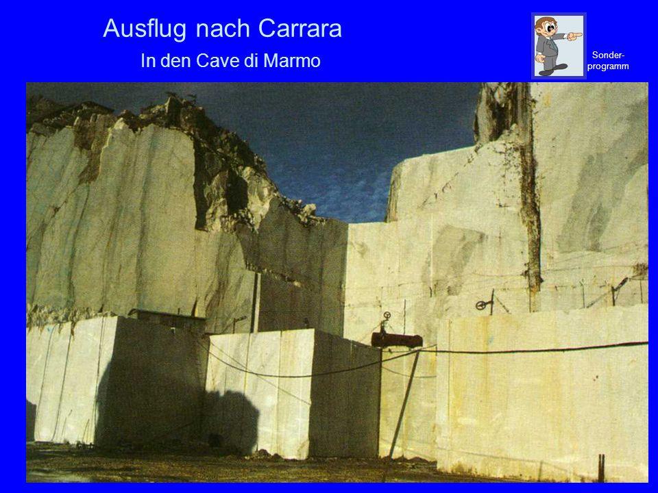 Ausflug nach Carrara In den Cave di Marmo Sonder- programm