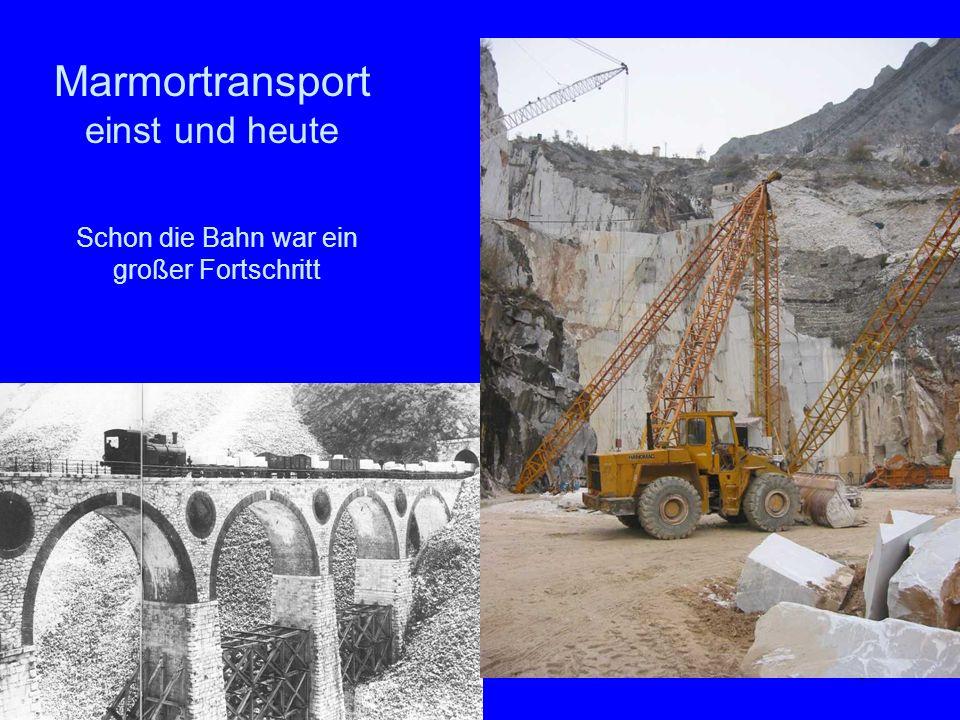 36 Marmortransport einst und heute Schon die Bahn war ein großer Fortschritt