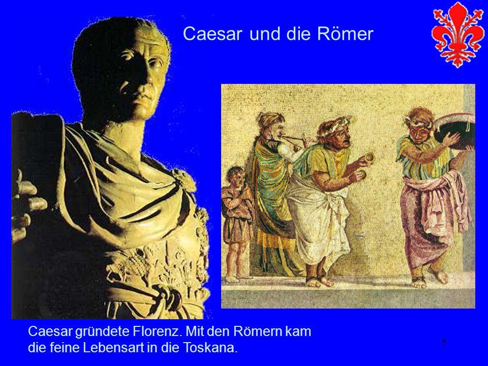 5 Caesar und die Römer Caesar gründete Florenz. Mit den Römern kam die feine Lebensart in die Toskana.