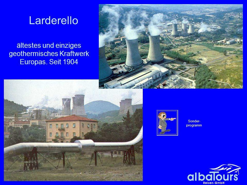 Larderello ältestes und einziges geothermisches Kraftwerk Europas. Seit 1904 Sonder- programm