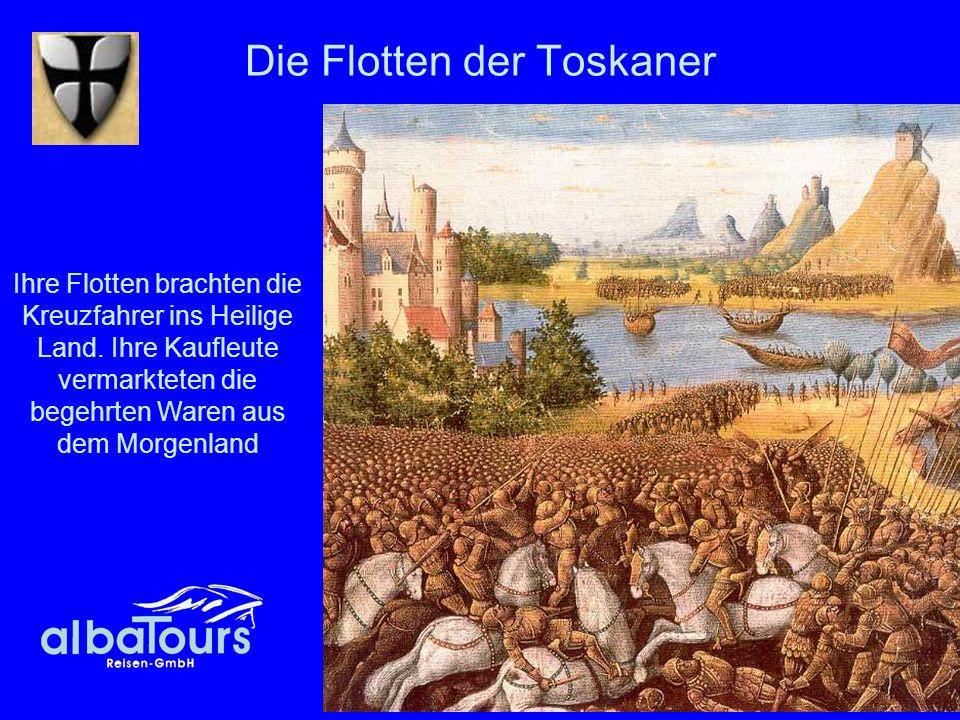 8 Die Flotten der Toskaner Ihre Flotten brachten die Kreuzfahrer ins Heilige Land. Ihre Kaufleute vermarkteten die begehrten Waren aus dem Morgenland