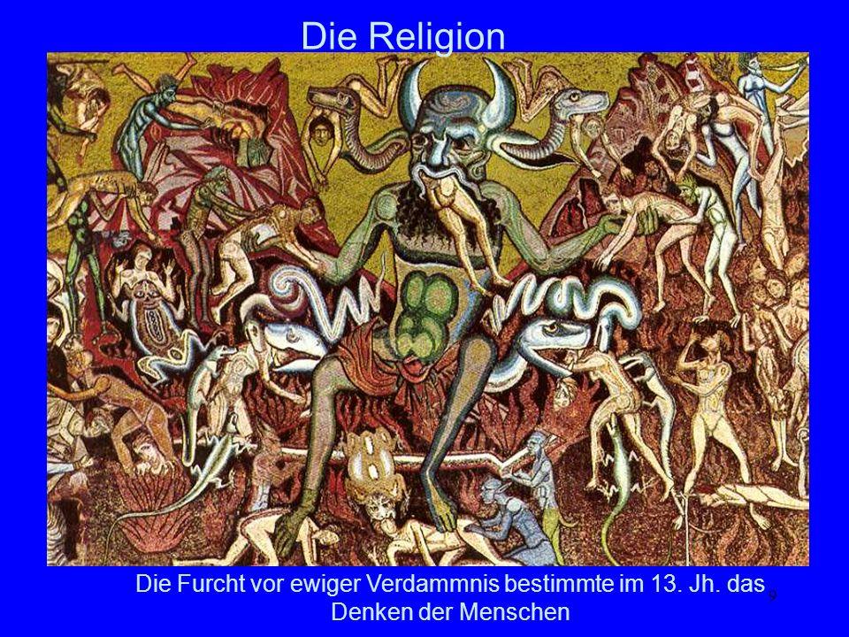 9 Die Religion Die Furcht vor ewiger Verdammnis bestimmte im 13. Jh. das Denken der Menschen