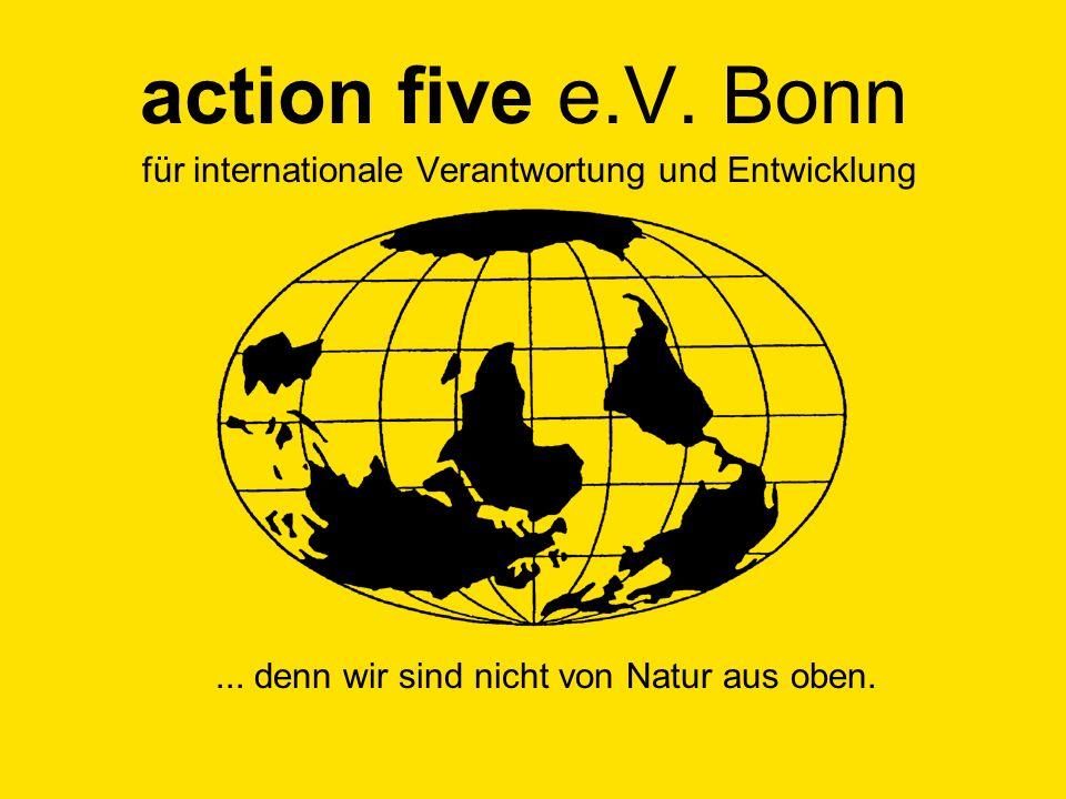 action five e.V. Bonn für internationale Verantwortung und Entwicklung... denn wir sind nicht von Natur aus oben.