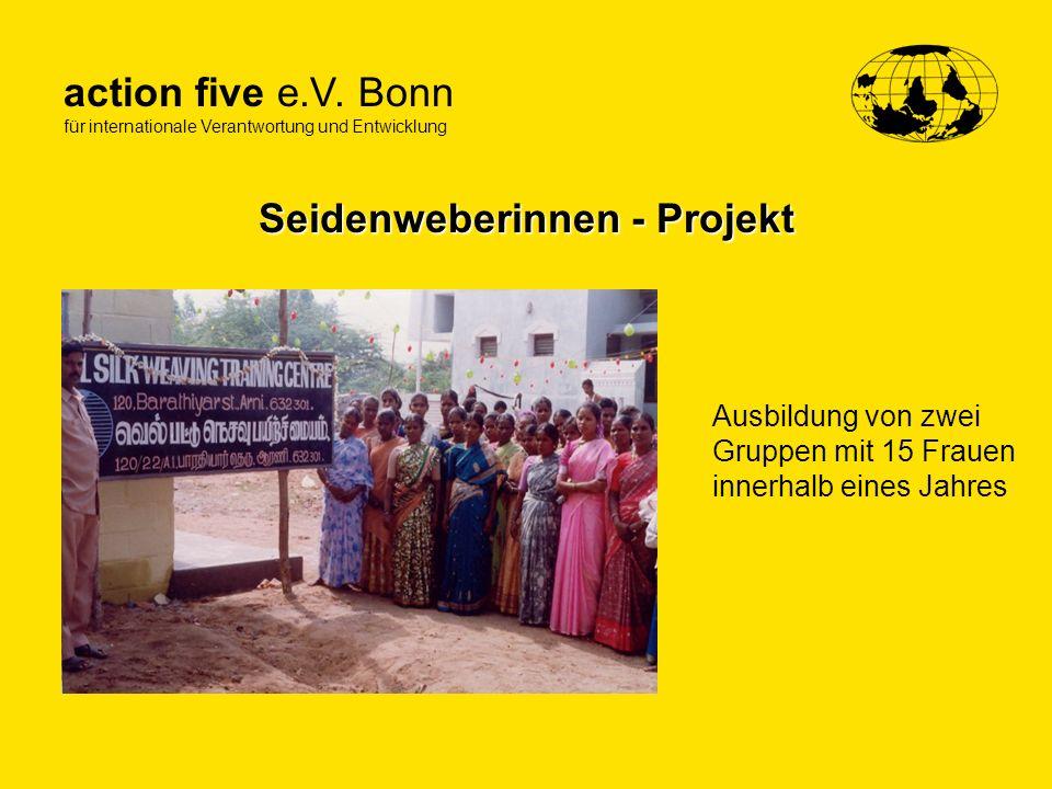 action five e.V. Bonn für internationale Verantwortung und Entwicklung Seidenweberinnen - Projekt Ausbildung von zwei Gruppen mit 15 Frauen innerhalb