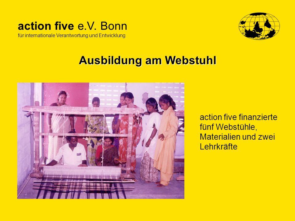 action five e.V. Bonn für internationale Verantwortung und Entwicklung Ausbildung am Webstuhl action five finanzierte fünf Webstühle, Materialien und