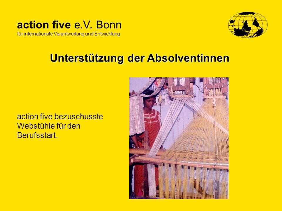 action five e.V. Bonn für internationale Verantwortung und Entwicklung Unterstützung der Absolventinnen action five bezuschusste Webstühle für den Ber