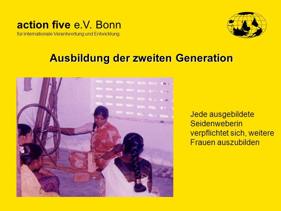 action five e.V. Bonn für internationale Verantwortung und Entwicklung Ausbildung der zweiten Generation Jede ausgebildete Seidenweberin verpflichtet