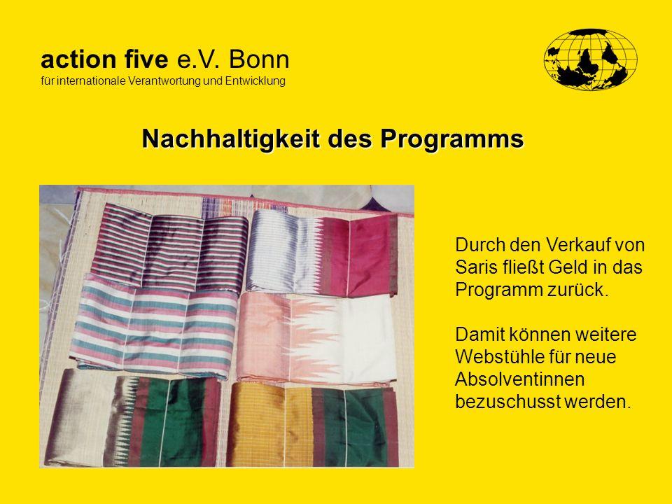action five e.V. Bonn für internationale Verantwortung und Entwicklung Nachhaltigkeit des Programms Durch den Verkauf von Saris fließt Geld in das Pro