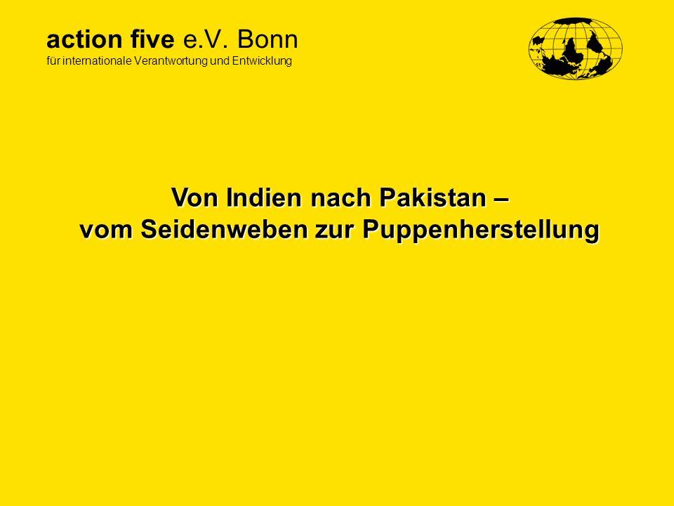 action five e.V. Bonn für internationale Verantwortung und Entwicklung Von Indien nach Pakistan – vom Seidenweben zur Puppenherstellung