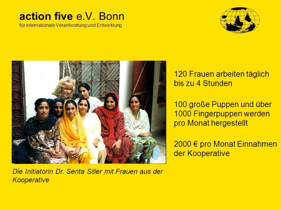 action five e.V. Bonn für internationale Verantwortung und Entwicklung 120 Frauen arbeiten täglich bis zu 4 Stunden 100 große Puppen und über 1000 Fin