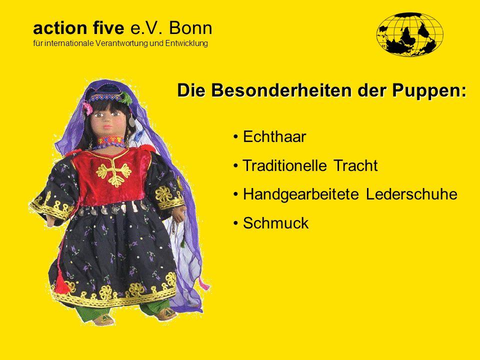 action five e.V. Bonn für internationale Verantwortung und Entwicklung Die Besonderheiten der Puppen: Echthaar Traditionelle Tracht Handgearbeitete Le