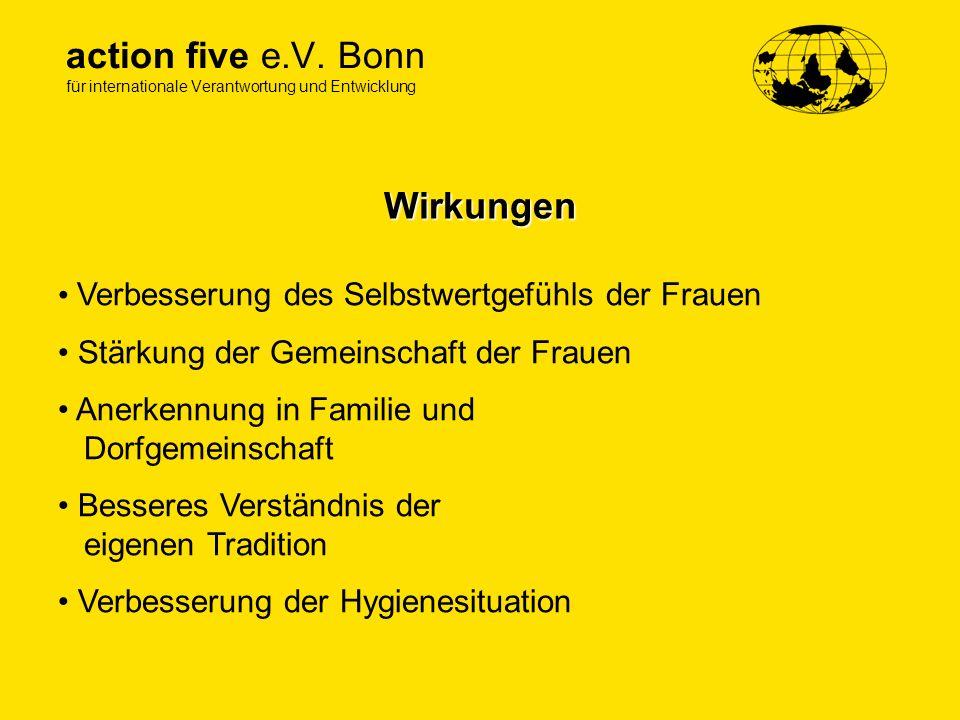 action five e.V. Bonn für internationale Verantwortung und Entwicklung Wirkungen Verbesserung des Selbstwertgefühls der Frauen Stärkung der Gemeinscha