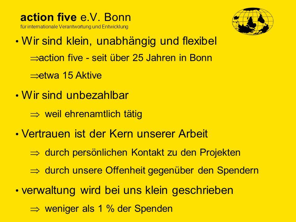 action five e.V. Bonn für internationale Verantwortung und Entwicklung action five - seit über 25 Jahren in Bonn etwa 15 Aktive Wir sind unbezahlbar w