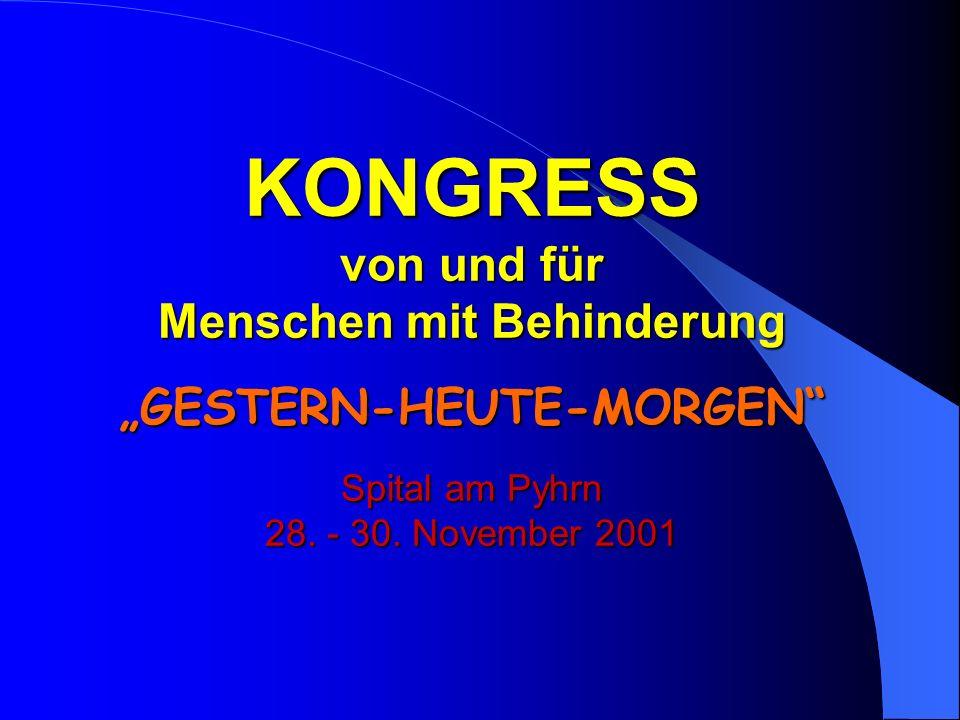 KONGRESS von und für Menschen mit Behinderung GESTERN-HEUTE-MORGEN Spital am Pyhrn 28.