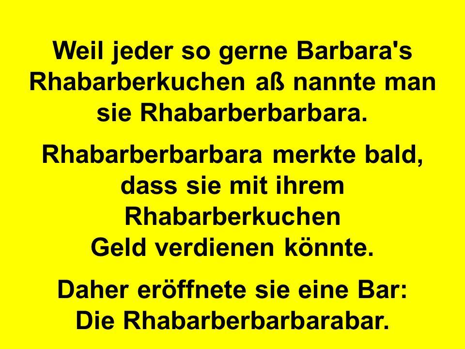 Weil jeder so gerne Barbara's Rhabarberkuchen aß nannte man sie Rhabarberbarbara. Rhabarberbarbara merkte bald, dass sie mit ihrem Rhabarberkuchen Gel