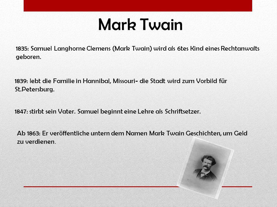 1835: Samuel Langhorne Clemens (Mark Twain) wird als 6tes Kind eines Rechtanwalts geboren. 1847: stirbt sein Vater. Samuel beginnt eine Lehre als Schr