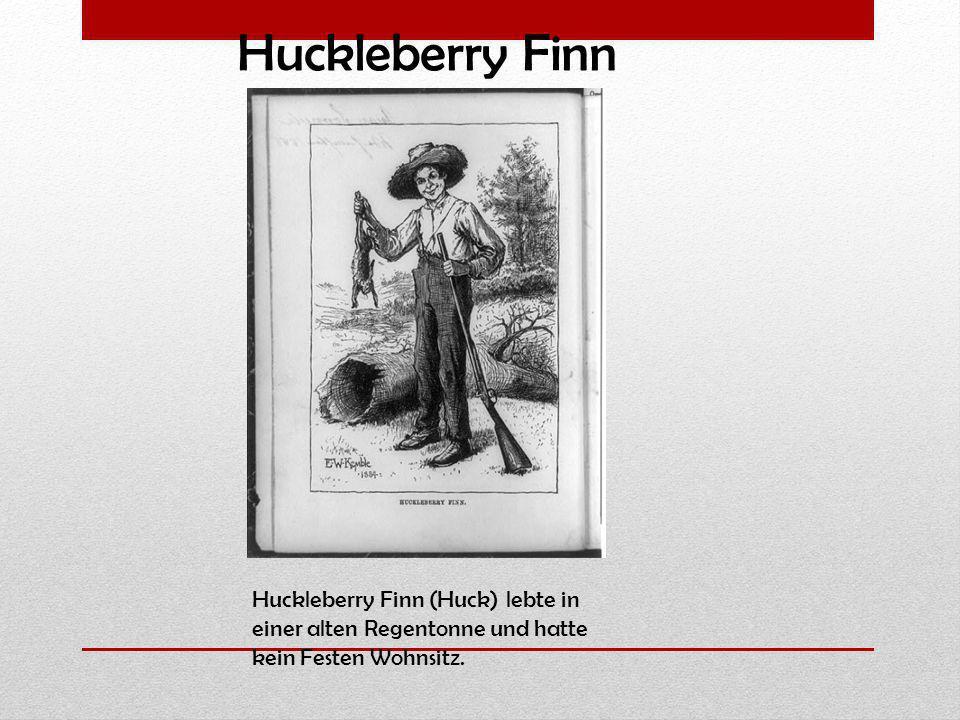 Huckleberry Finn (Huck) lebte in einer alten Regentonne und hatte kein Festen Wohnsitz. Huckleberry Finn