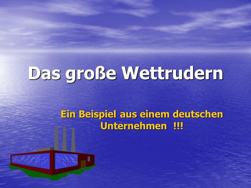 Das große Wettrudern Ein Beispiel aus einem deutschen Unternehmen !!!