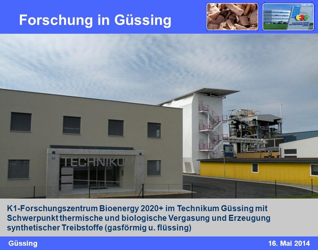 Güssing16. Mai 2014 Forschung in Güssing K1-Forschungszentrum Bioenergy 2020+ im Technikum Güssing mit Schwerpunkt thermische und biologische Vergasun