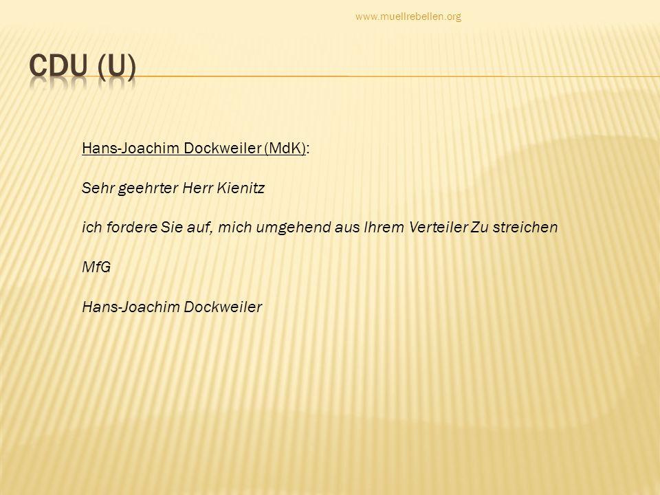 Hans-Joachim Dockweiler (MdK): Sehr geehrter Herr Kienitz ich fordere Sie auf, mich umgehend aus Ihrem Verteiler Zu streichen MfG Hans-Joachim Dockwei