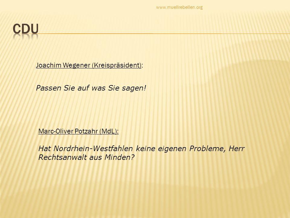 Joachim Wegener (Kreispräsident): Passen Sie auf was Sie sagen! www.muellrebellen.org Marc-Oliver Potzahr (MdL): Hat Nordrhein-Westfahlen keine eigene