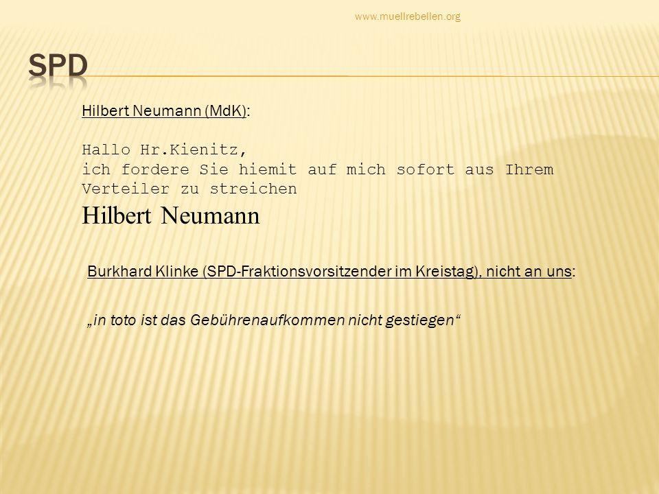 Hilbert Neumann (MdK): Hallo Hr.Kienitz, ich fordere Sie hiemit auf mich sofort aus Ihrem Verteiler zu streichen Hilbert Neumann www.muellrebellen.org