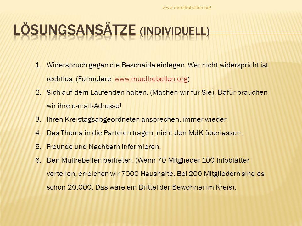 1.Widerspruch gegen die Bescheide einlegen. Wer nicht widerspricht ist rechtlos. (Formulare: www.muellrebellen.org)www.muellrebellen.org 2.Sich auf de