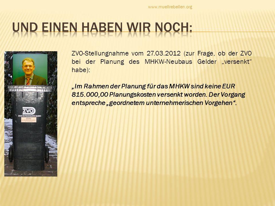 ZVO-Stellungnahme vom 27.03.2012 (zur Frage, ob der ZVO bei der Planung des MHKW-Neubaus Gelder versenkt habe): Im Rahmen der Planung für das MHKW sin