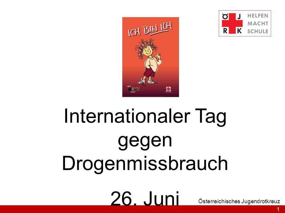 1 Österreichisches Jugendrotkreuz Internationaler Tag gegen Drogenmissbrauch 26. Juni