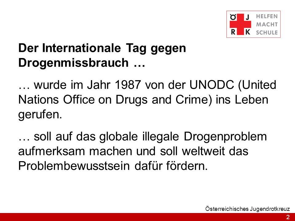 2 Österreichisches Jugendrotkreuz Der Internationale Tag gegen Drogenmissbrauch … … wurde im Jahr 1987 von der UNODC (United Nations Office on Drugs a