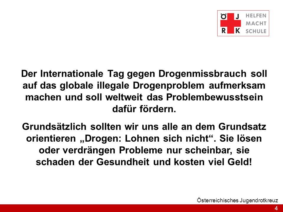 4 Österreichisches Jugendrotkreuz Der Internationale Tag gegen Drogenmissbrauch soll auf das globale illegale Drogenproblem aufmerksam machen und soll