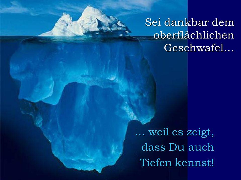 FunFriends www.FunFriends.de Sei dankbar dem oberflächlichen Geschwafel…...