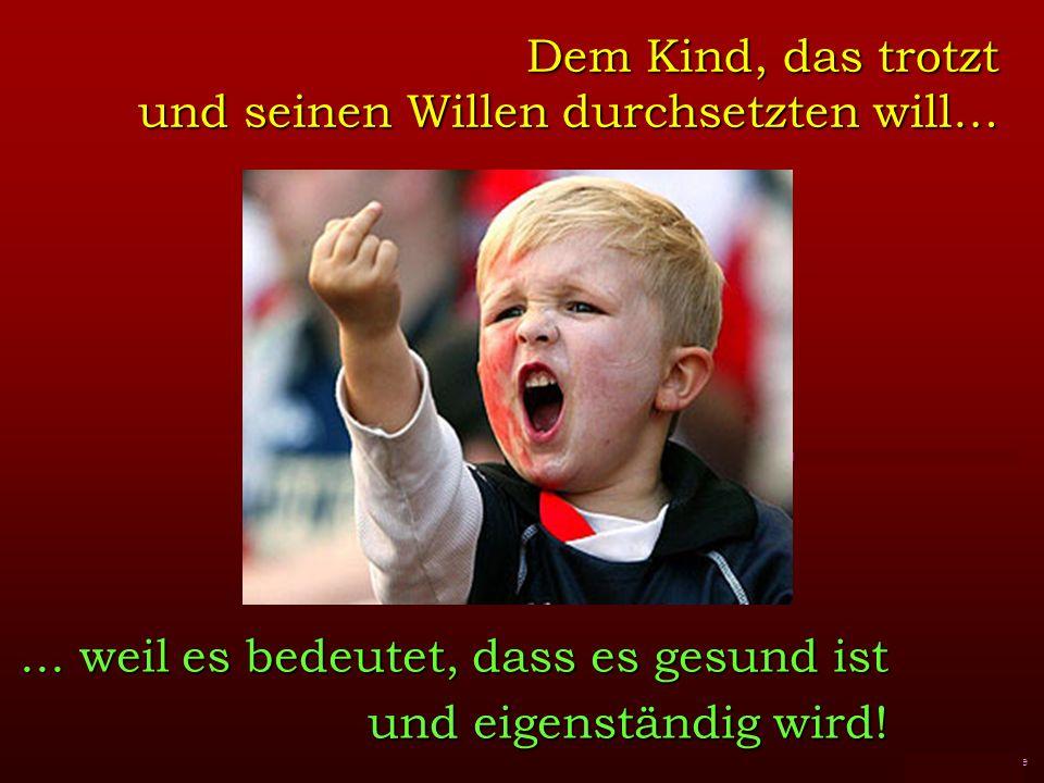 FunFriends www.FunFriends.de Dem Kind, das trotzt und seinen Willen durchsetzten will…...