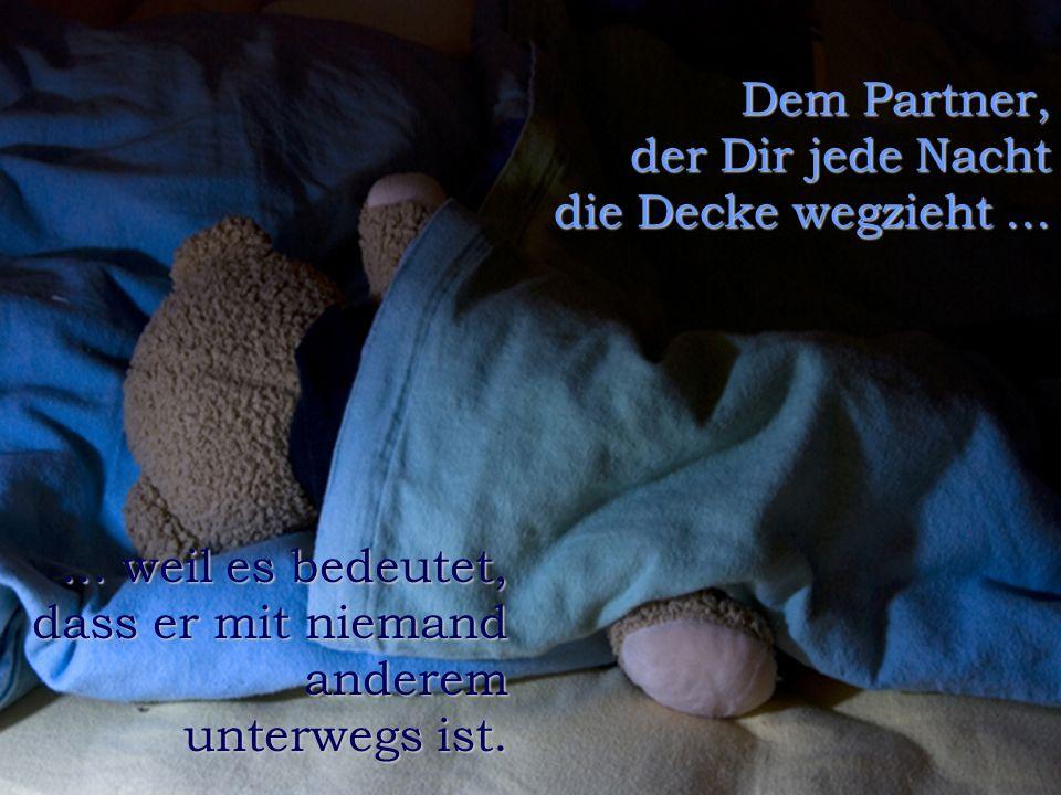 FunFriends www.FunFriends.de Dem Partner, der Dir jede Nacht die Decke wegzieht......