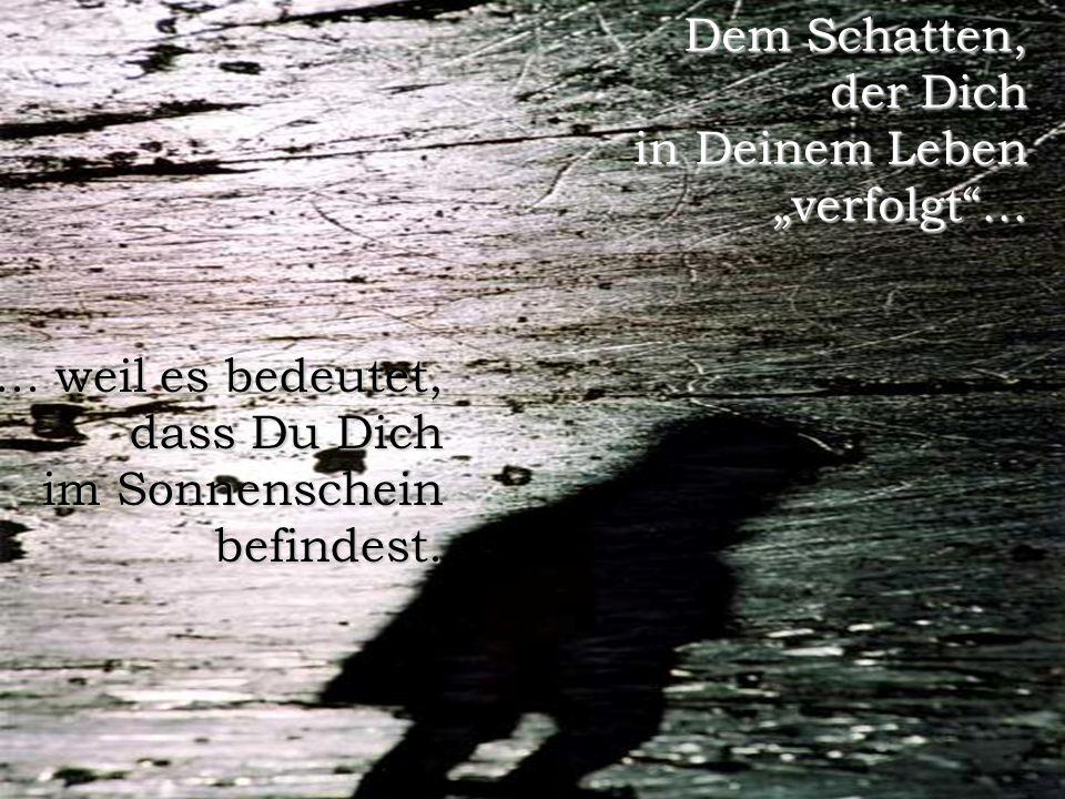 FunFriends www.FunFriends.de Dem Schatten, der Dich in Deinem Leben verfolgt......