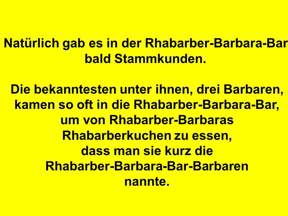 Natürlich gab es in der Rhabarber-Barbara-Bar bald Stammkunden. Die bekanntesten unter ihnen, drei Barbaren, kamen so oft in die Rhabarber-Barbara-Bar