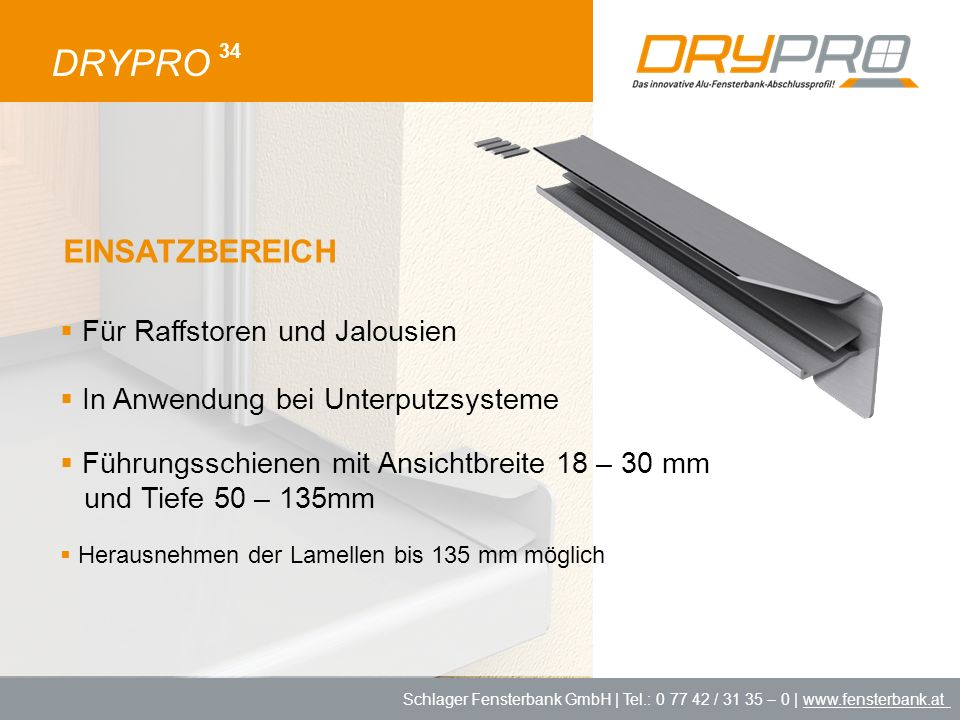 Schlager Fensterbank GmbH | Tel.: 0 77 42 / 31 35 – 0 | www.fensterbank.at DRYPRO 34 Für Raffstoren und Jalousien Herausnehmen der Lamellen bis 135 mm