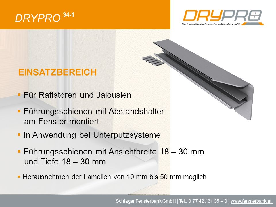 Schlager Fensterbank GmbH | Tel.: 0 77 42 / 31 35 – 0 | www.fensterbank.at DRYPRO 34-1 Für Raffstoren und Jalousien Führungsschienen mit Abstandshalte