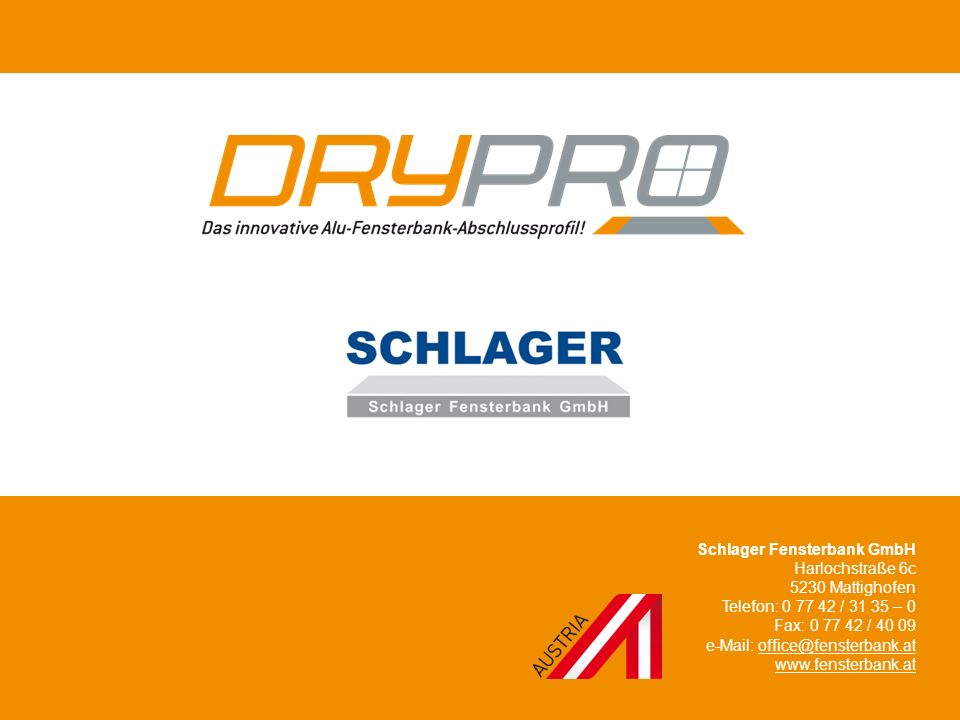Schlager Fensterbank GmbH Harlochstraße 6c 5230 Mattighofen Telefon: 0 77 42 / 31 35 – 0 Fax: 0 77 42 / 40 09 e-Mail: office@fensterbank.at www.fenste