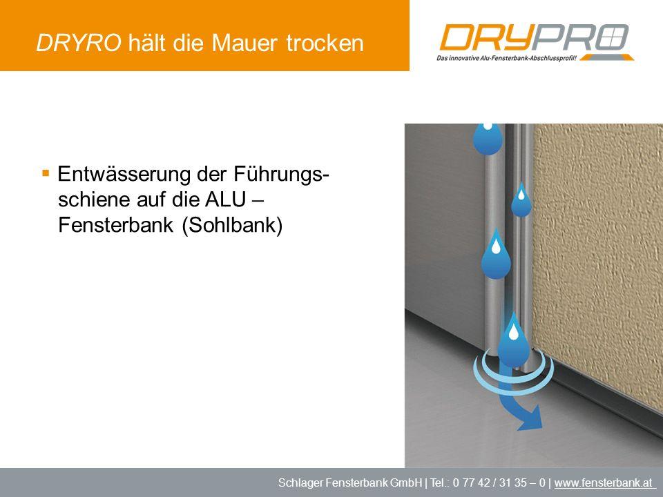 Schlager Fensterbank GmbH | Tel.: 0 77 42 / 31 35 – 0 | www.fensterbank.at DRYRO hält die Mauer trocken Entwässerung der Führungs- schiene auf die ALU