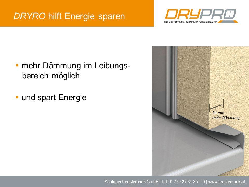 Schlager Fensterbank GmbH | Tel.: 0 77 42 / 31 35 – 0 | www.fensterbank.at DRYRO hilft Energie sparen mehr Dämmung im Leibungs- bereich möglich und sp