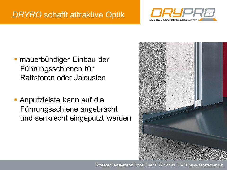 Schlager Fensterbank GmbH | Tel.: 0 77 42 / 31 35 – 0 | www.fensterbank.at DRYRO schafft attraktive Optik mauerbündiger Einbau der Führungsschienen fü
