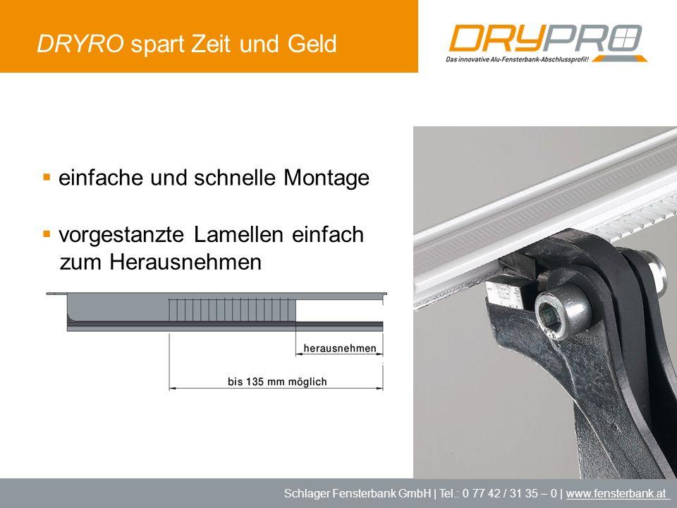Schlager Fensterbank GmbH | Tel.: 0 77 42 / 31 35 – 0 | www.fensterbank.at DRYRO spart Zeit und Geld einfache und schnelle Montage vorgestanzte Lamell