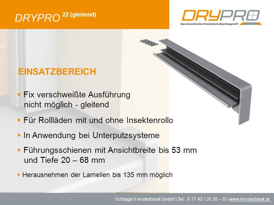 Schlager Fensterbank GmbH | Tel.: 0 77 42 / 31 35 – 0 | www.fensterbank.at DRYPRO 22 (gleitend) Fix verschweißte Ausführung nicht möglich - gleitend F