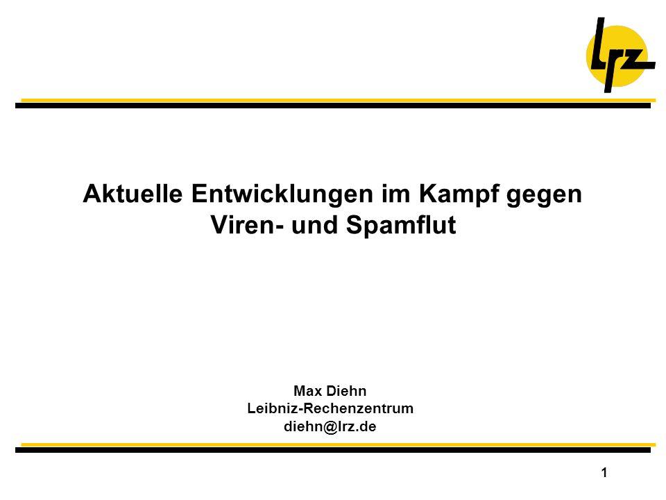 1 Aktuelle Entwicklungen im Kampf gegen Viren- und Spamflut Max Diehn Leibniz-Rechenzentrum diehn@lrz.de